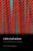 (des)atadas: una introduccion al bondage-ana gutierrez borreguero-9788494539824