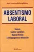 absentismo laboral: causas control y analisis, nuevas formas tecn icas para su reduccion-jesus francisco molinera mateos-9788495428424