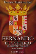 fernando el catolico: el destino del rey eduardo martinez rico 9788495772824
