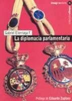 la diplomacia parlamentaria-gabriel f. elorriaga-9788495882424