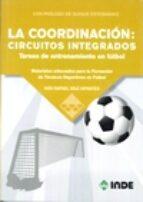 la coordinacion: circuitos integrados. tareas de entrenamiento en futbol: materiales adecuados para la formacion de tecnicos      deportivos en futbol-ivan rafael diaz infantes-9788497293624