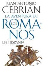 la aventura de los romanos en hispania juan antonio cebrian 9788497349024