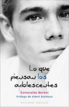 El libro de Lo que piensan los adolescentes autor ESMERALDA BERBEL TXT!
