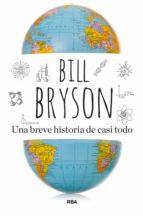 una breve historia de casi todo (12ª ed.) bill bryson 9788498678024