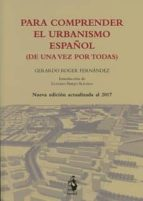 para comprender el urbanismo español (de una vez por todas)-gerardo roger fernandez-9788498903324