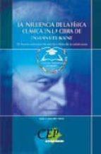 El libro de La influencia de la fisica clasica en la obra de inmanuel kant. c oleccion universidad en español autor VV.AA. DOC!