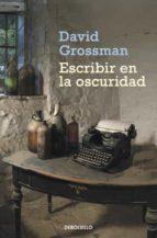 escribir en la oscuridad-david grossman-9788499087924