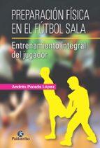 preparacion fisica en el futbol sala: entrenamiento del jugador-andres parada lopez-9788499105024