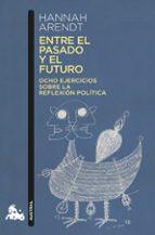 entre el pasado y el futuro: ocho ejercicios sobre la reflexion politica-hannah arendt-9788499426624