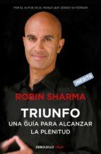 triunfo. una guia para alcanzar la plenitud robin s. sharma 9788499890524
