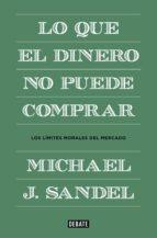lo que el dinero no puede comprar-michael sandel-9788499922324