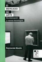 el mercado del arte: mundializacion y nuevas tecnologias raymonde moulin 9789508892324