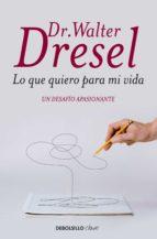 lo que quiero para mi vida (ebook)-walter dresel-9789875669024