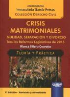 crisis matrimoniales: nulidad, separacion y divorcio tras las reformas legislativas de 2015 (2ª ed.) inmaculada garcia presas 9789897123924