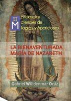 milagros y apariciones actuales (ii): la bienaventurada maría de nazaret (ebook)-gabriel wuldenmar ortiz-cdlap00005824