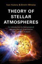 theory of stellar atmospheres (ebook) ivan hubeny dimitri mihalas 9781400852734