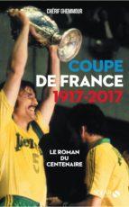 coupe de france 1917-2017 : le roman du centenaire (ebook)-cherif ghemmour-9782263152634