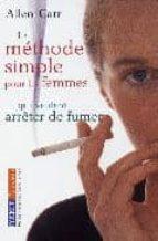 la methode simple pour les femmes qui veulent arreter de fumer: a rreter de fumer sans prende du poids, c est possible allen carr 9782266142434