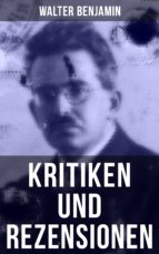 walter benjamin: kritiken und rezensionen (ebook) walter benjamin 9788027216734