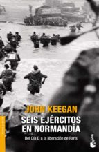 seis ejercitos en normandia-john keegan-9788408131434