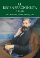 el regeneracionista (2ª parte) (ebook)-antonio valdes palacio-9788415523734