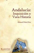 El libro de Andalucia: inquisicion y varia historia autor MANUEL PEÑA DIAZ TXT!