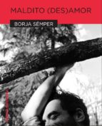 maldito (des)amor (2ª ed.)-borja semper-9788415786634