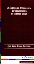 la conclusion del concurso por insuficiencia de la masa activa-jose maria blanco saralegui-9788415890034