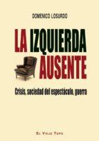 la izquierda ausente: crisis, sociedad del espectaculo, guerra-domenico losurdo-9788416288434