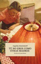 tú no eres como otras madres-angelika schrobsdorff-9788416544134