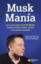 musk mania: los 5 principios de elon musk, fundador de tesla, paypal, spacex y otras grandes compañías patrick davidson hans van der loo 9788416904334