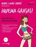 ¡quema grasas!: pierde peso con la nutricion anticelulitica marie laure andre 9788416972234