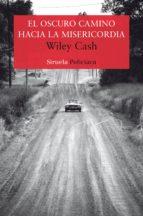 el oscuro camino hacia la misericordia-wiley cash-9788417041434