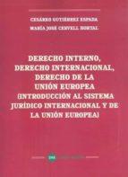 derecho interno, derecho internacional, derecho de la union europ ea (introduccion al sistema juridico internacional y de la union europea)-cesareo gutierrez espada-9788417192334
