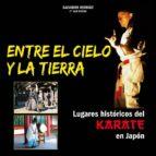 entre el cielo y la tierra: lugares historicos del karate en japo n-salvador herraiz-9788420305134