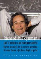 ¿que te importa lo que piensen los demas? nuevas aventuras de un curiosos personaje como le fueron referidas a ralph leighton-richard phillips feynman-9788420651934