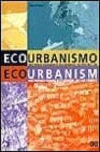 ecourbanismo: entornos humanos sostenibles: 60 proyectos-miguel ruano-9788425217234