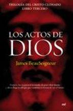 los actos de dios (trilogia del cristo clonado. libro tercero)-james beauseigneur-9788427032934