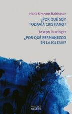 ¿por que soy todavia cristiano? ¿por que permanezco en la iglesia ?-joseph ratzinger-hans urs von balthasar-9788430118434