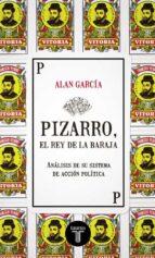 pizarro, el rey de la baraja: analisis de su sistema de accion politica alan garcia 9788430617234