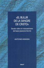 el bullir de la sangre de cristo estudio sobre el cristocentrismo del beato josemaria escriva antonio aranda 9788432132834