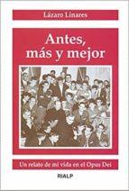 antes, mas y mejor: un relato de mi vida en el opus dei-lazaro linares-9788432133534