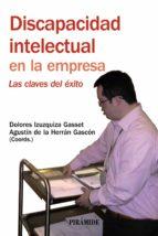 discapacidad intelectual en la empresa: las claves del exito agustin de la herran gascon dolores izuzquiza gasset 9788436823134