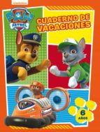 paw patrol. cuaderno de vacaciones - 6 años (cuadernos de vacacio nes de la patrulla canina)-9788437201634