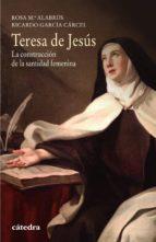 teresa de jesús (ebook)-rosa maría alabrus-ricardo garcia carcel-9788437634234