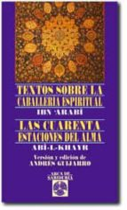 textos sobre la caballeria espiritual: las cuarenta estaciones de l alma abn arabi 9788441417434