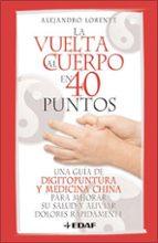 la vuelta al cuerpo en 40 puntos: una guia de digitopuntura y med icina china para mejorar su salud y aliviar dolores rapidamente-alejandro lorente garcia-mauriño-9788441421134