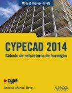 cypecad 2014: cálculo de estructuras de hormigón-antonio manuel reyes rodriguez-9788441535534