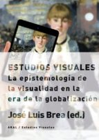 estudios visuales: la epistemologia de la visualidad en la era de la globalizacion-jose luis brea-9788446023234