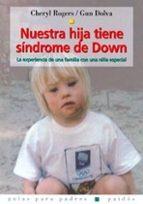 nuestra hija tiene sindrome de down: la experiencia de una famili a con una niña especial-cheryl rogers-gun dolva-9788449312434